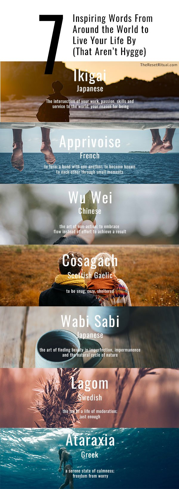 Untranslatable words to live by that aren't hygge: ikigai, lagom, cosagach, wu wei, wabi-sabi, apprivoise, ataraxia