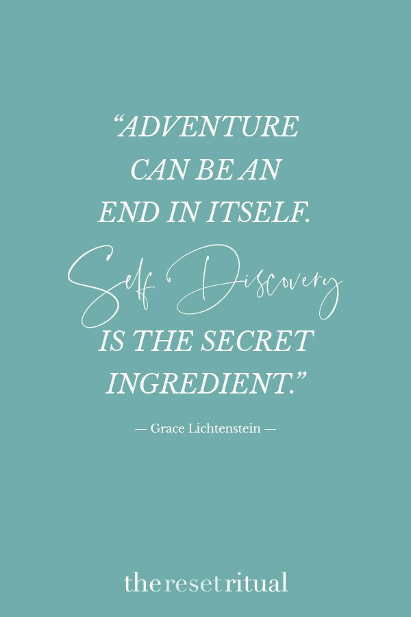 "Adventure quote | ""Adventure can be an end in itself. Self-discovery is the secret ingredient."" — Grace Lichtenstein"